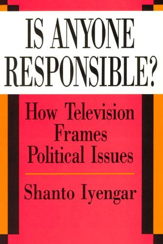 Is Anyone Responsible?: How Television Frames Political Issues - American Politics & Political Economy S. (Paperback)