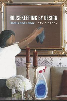 Housekeeping by Design: Hotels and Labor (Hardback)