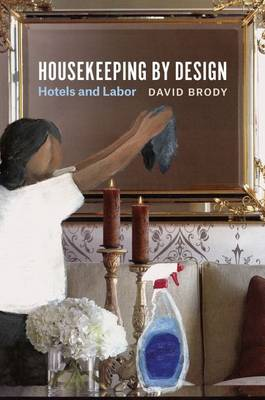 Housekeeping by Design: Hotels and Labor (Paperback)