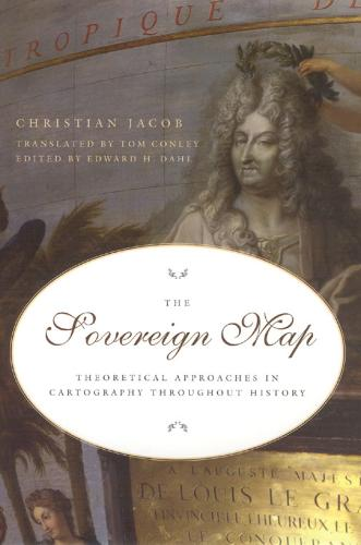 The Sovereign Map: Theoretical Approaches in Cartography through History (Hardback)