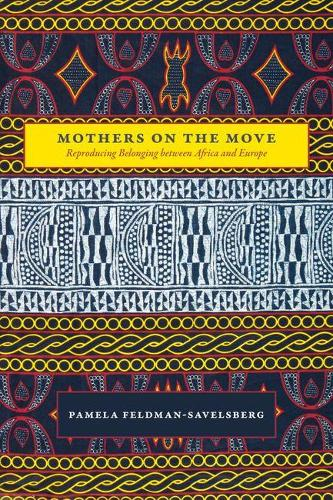 Mothers on the Move: Reproducing Belonging Between Africa and Europe (Hardback)