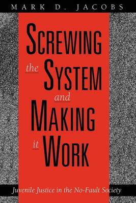Screwing the System and Making it Work: Juvenile Justice in the No-fault Society (Paperback)