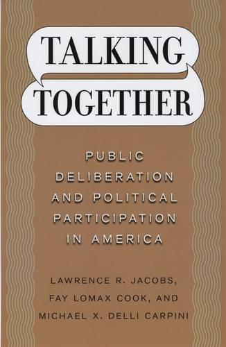Talking Together: Public Deliberation and Political Participation in America (Hardback)