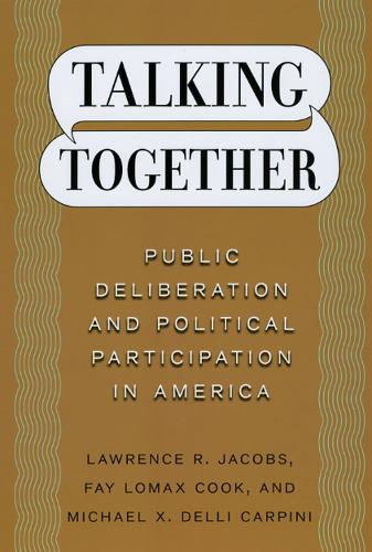 Talking Together: Public Deliberation and Political Participation in America (Paperback)