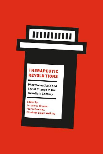 Therapeutic Revolutions: Pharmaceuticals and Social Change in the Twentieth Century (Paperback)