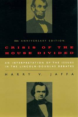 Crisis of the House Divided: An Interpretation of the Issues in the Lincoln-Douglas Debates (Paperback)