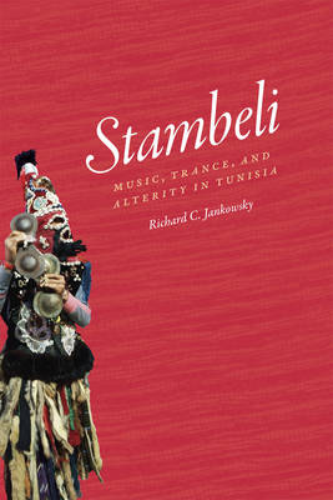 Stambeli: Music, Trance, and Alterity in Tunisia - Chicago Studies in Ethnomusicology (Paperback)