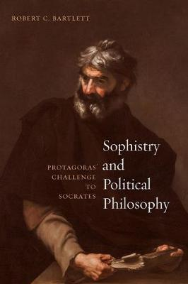 Sophistry and Political Philosophy: Protagoras' Challenge to Socrates (Hardback)