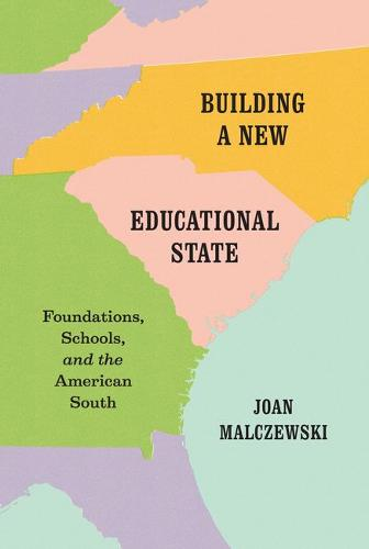 Building a New Educational State: Foundations, Schools, and the American South (Hardback)