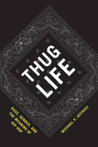 Thug Life: Race, Gender, and the Meaning of Hip-hop (Hardback)