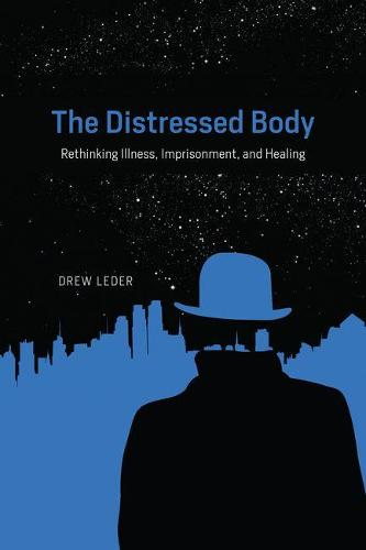 The Distressed Body: Rethinking Illness, Imprisonment, and Healing (Hardback)