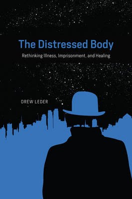 The Distressed Body: Rethinking Illness, Imprisonment, and Healing (Paperback)