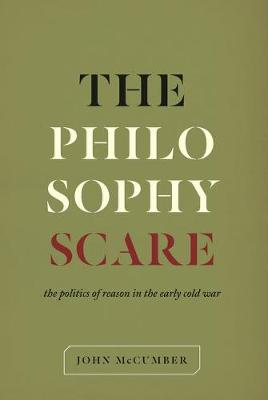 The Philosophy Scare: The Politics of Reason in the Early Cold War (Hardback)