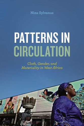 Patterns in Circulation: Cloth, Gender, and Materiality in West Africa (Hardback)