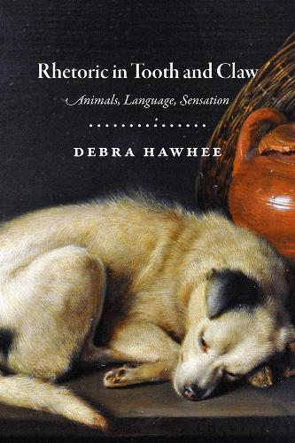 Rhetoric in Tooth and Claw: Animals, Language, Sensation (Hardback)