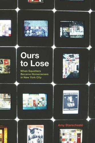 Ours to Lose: When Squatters Became Homeowners in New York City (Hardback)
