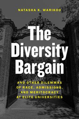 The Diversity Bargain: And Other Dilemmas of Race, Admissions, and Meritocracy at Elite Universities (Hardback)