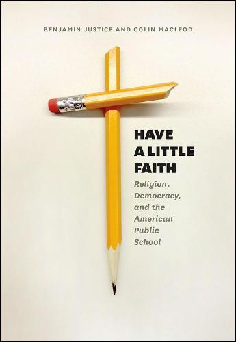 Have a Little Faith: Religion, Democracy, and the American Public School (Hardback)