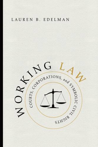 Working Law: Courts, Corporations, and Symbolic Civil Rights - Chicago Series in Law and Society (Paperback)
