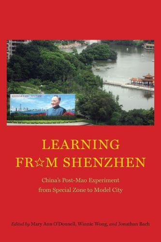 Learning from Shenzhen: China's Post-Mao Experiment from Special Zone to Model City (Hardback)