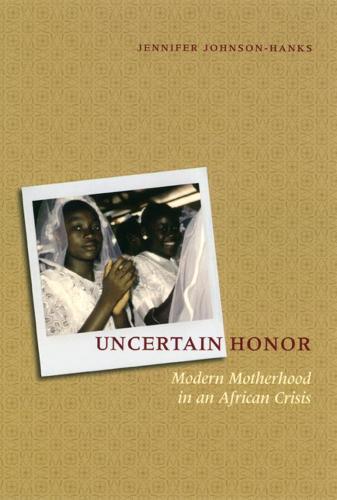 Uncertain Honor: Modern Motherhood in an African Crisis (Hardback)