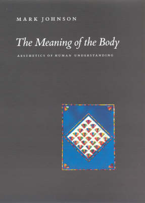 The Meaning of the Body: Aesthics of Human Understanding (Hardback)