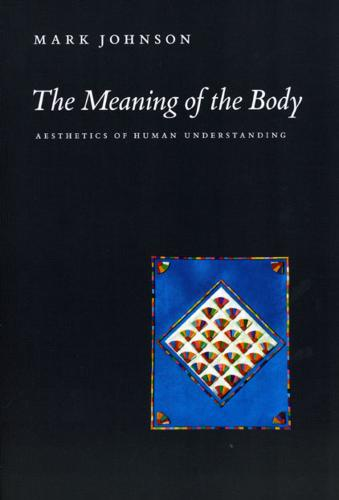 The Meaning of the Body: Aesthetics of Human Understanding (Paperback)