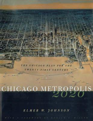 Chicago Metropolis 2020: The Chicago Plan for the Twenty-first Century (Hardback)