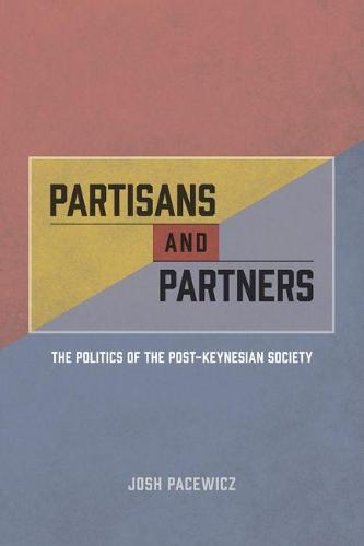 Partisans and Partners: The Politics of the Post-Keynesian Society (Hardback)