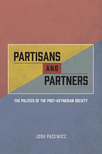 Partisans and Partners: The Politics of the Post-Keynesian Society (Paperback)