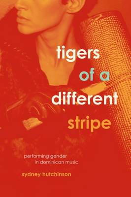 Tigers of a Different Stripe: Performing Gender in Dominican Music - Chicago Studies in Ethnomusicology (Paperback)