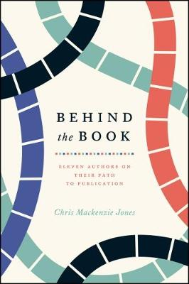 Behind the Book: Eleven Authors on Their Path to Publication - Chicago Guides to Writing, Editing, and Publishing (Paperback)