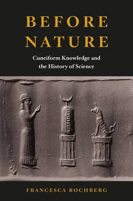 Before Nature: Cuneiform Knowledge and the History of Science (Hardback)