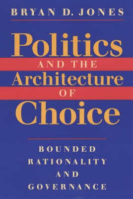 Politics and the Architecture of Choice: Bounded Rationality and Governance (Paperback)