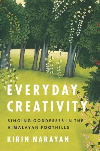 Everyday Creativity: Singing Goddesses in the Himalayan Foothills - Big Issues in Music (Hardback)