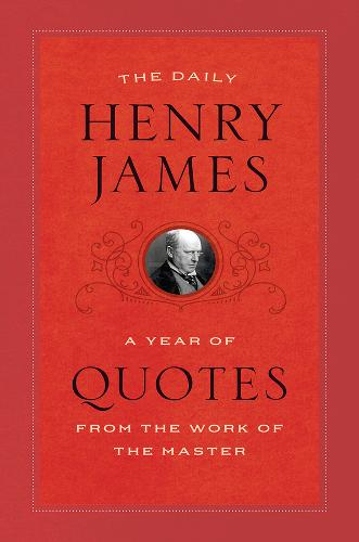 The Daily Henry James: A Year of Quotes from the Work of the Master (Paperback)