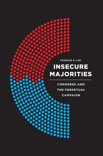 Insecure Majorities: Congress and the Perpetual Campaign (Hardback)