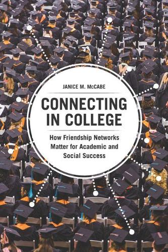 Connecting in College: How Friendship Networks Matter for Academic and Social Success (Hardback)