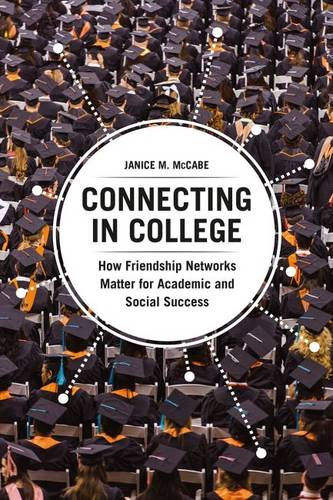 Connecting in College: How Friendship Networks Matter for Academic and Social Success (Paperback)
