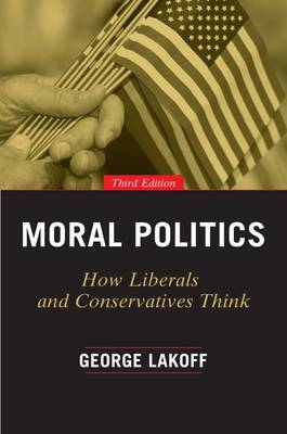 Moral Politics: How Liberals and Conservatives Think, Third Edition (Paperback)