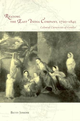 Reading the East India Company, 1720-1840: Colonial Currencies of Gender (Hardback)