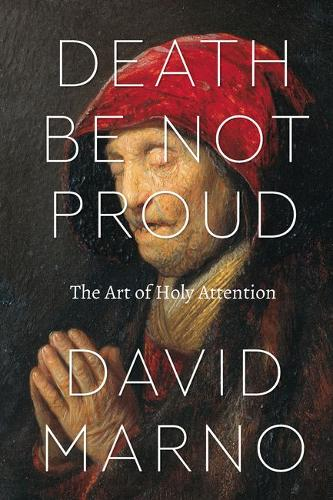 Death be Not Proud: The Art of Holy Attention (Hardback)