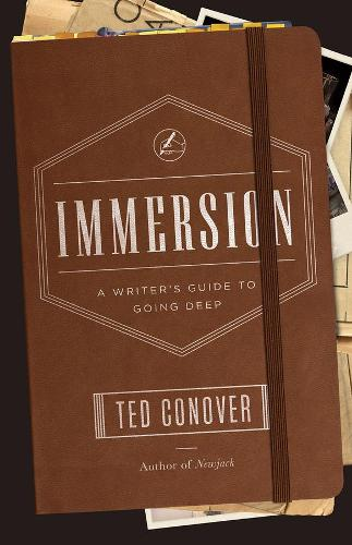 Immersion: A Writer's Guide to Going Deep - Chicago Guides to Writing, Editing and Publishing (Hardback)