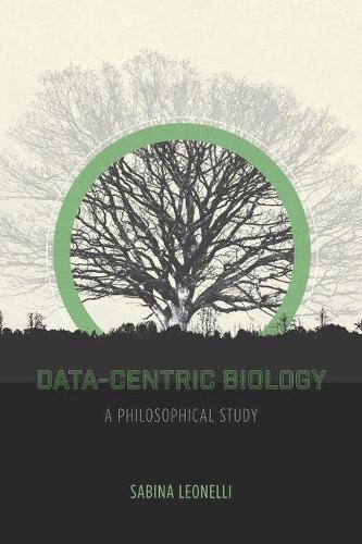 Data-Centric Biology: A Philosophical Study (Hardback)