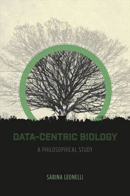Data-Centric Biology: A Philosophical Study (Paperback)