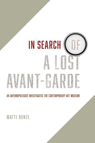 In Search of a Lost Avant-Garde: An Anthropologist Investigates the Contemporary Art Museum (Paperback)