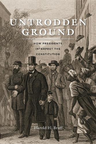Untrodden Ground: How Presidents Interpret the Constitution (Paperback)