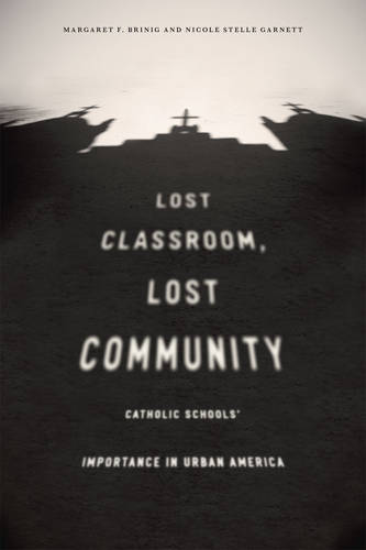 Lost Classroom, Lost Community: Catholic Schools' Importance in Urban America (Paperback)
