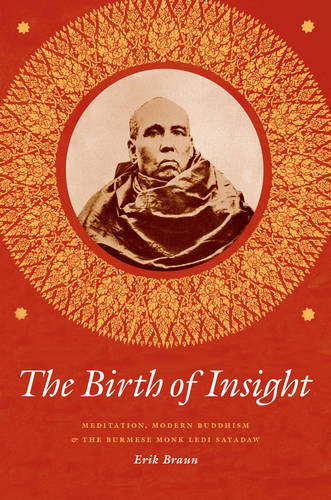 The Birth of Insight: Meditation, Modern Buddhism, and the Burmese Monk Ledi Sayadaw - Buddhism and Modernity (Paperback)