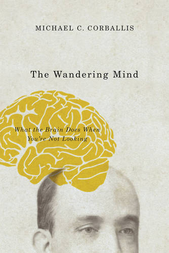 The Wandering Mind: What the Brain Does When You're Not Looking (Paperback)